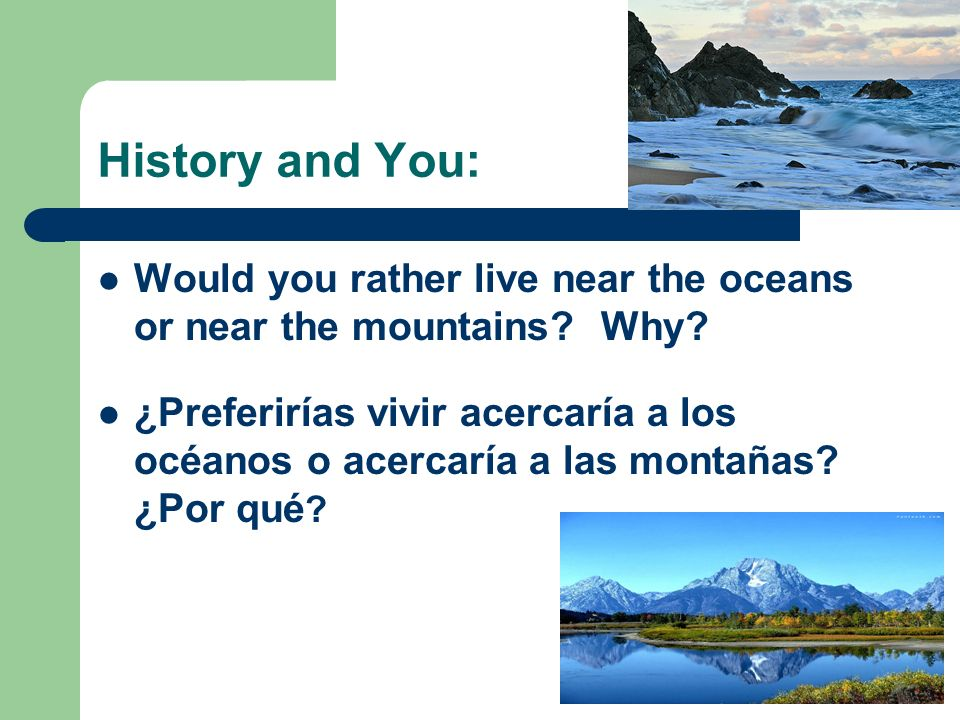 History and You: Would you rather live near the oceans or near the mountains Why