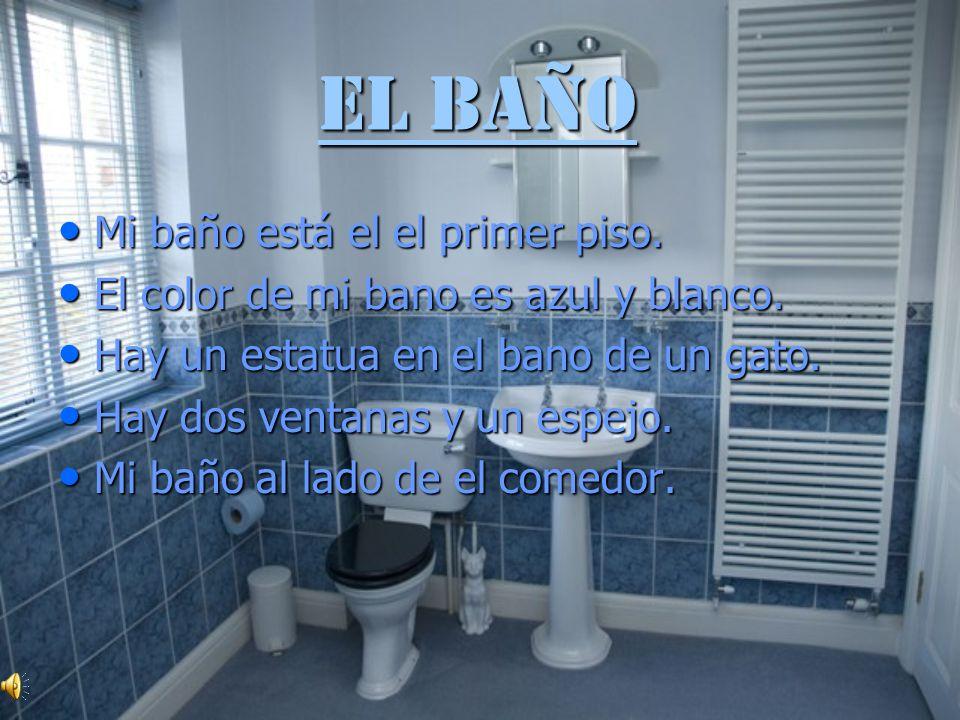 El Baño Mi baño está el el primer piso.