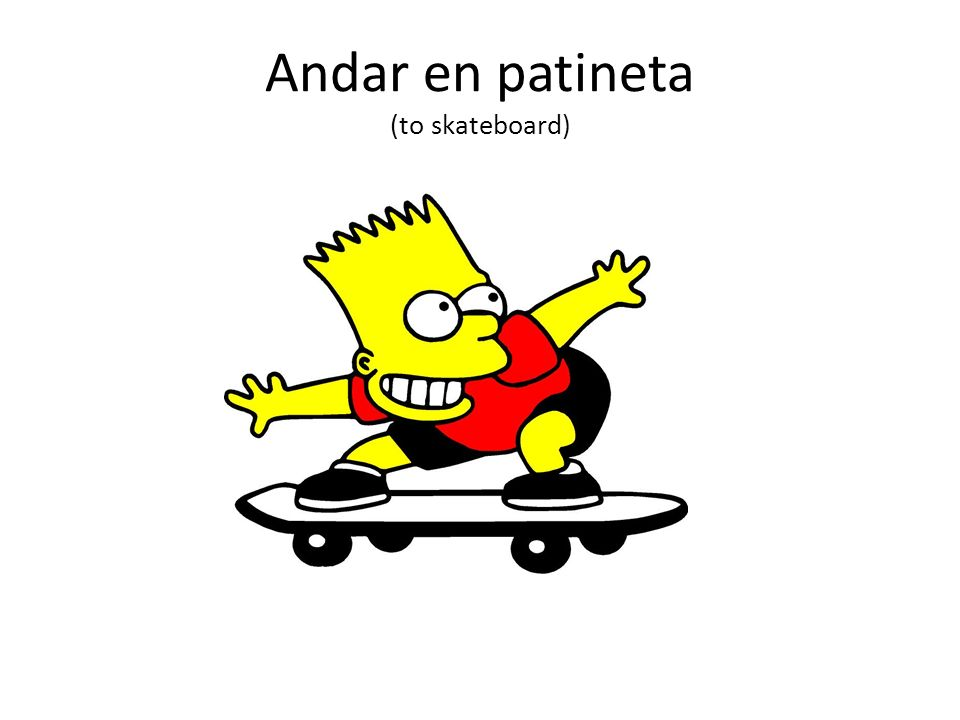 Andar en patineta (to skateboard)