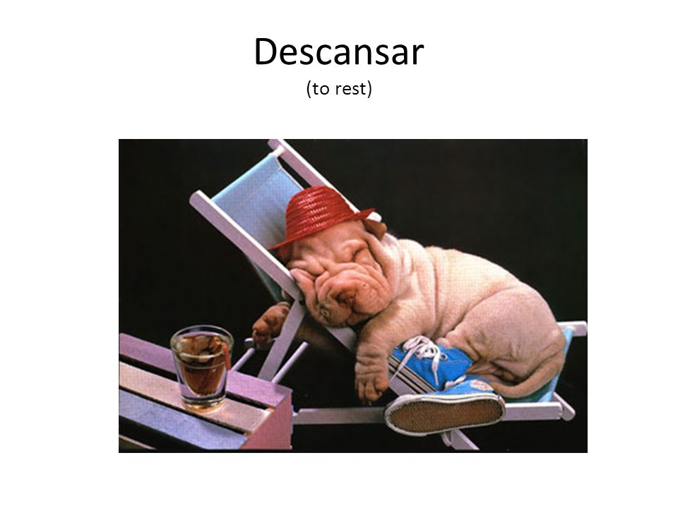 Descansar (to rest)