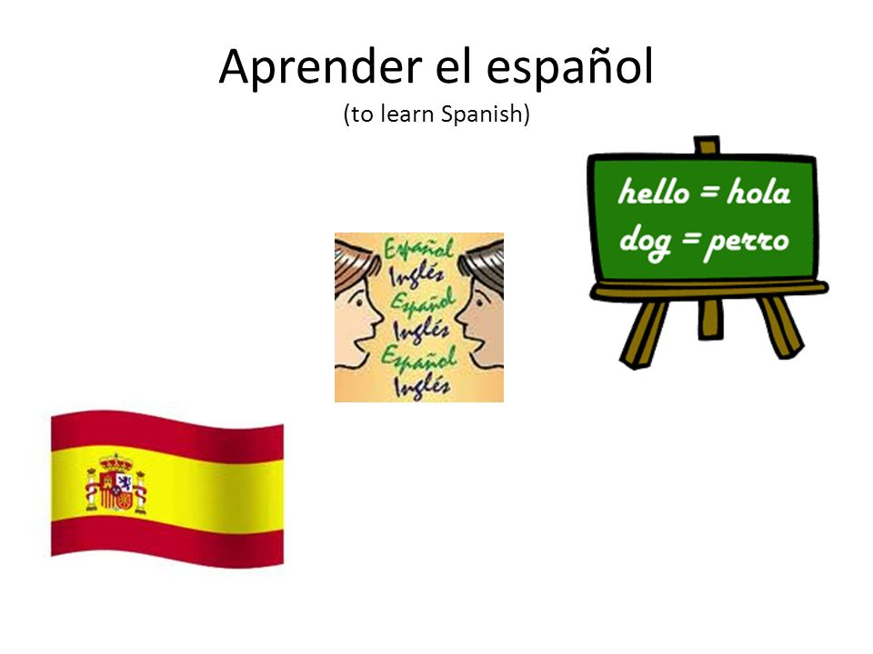 Aprender el español (to learn Spanish)