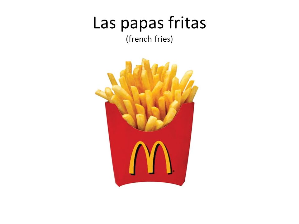 Las papas fritas (french fries)