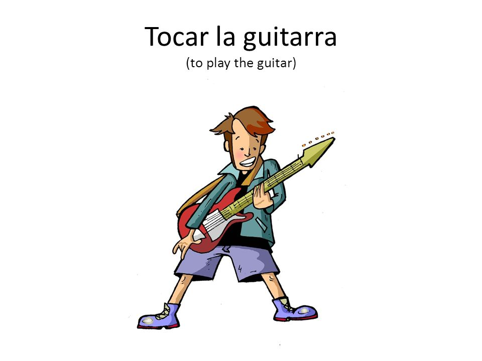 Tocar la guitarra (to play the guitar)