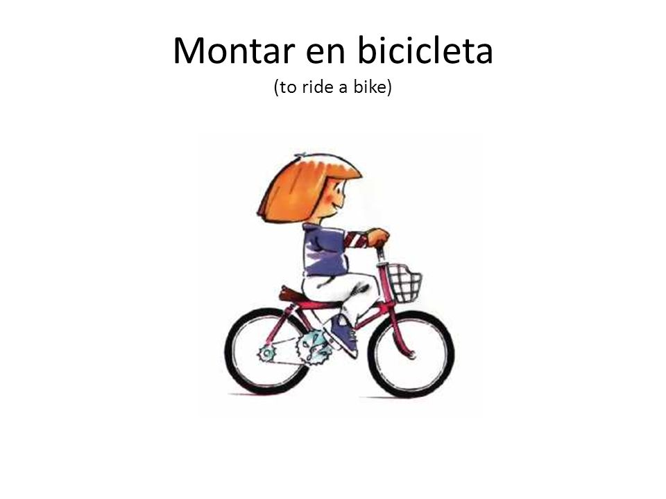 Montar en bicicleta (to ride a bike)