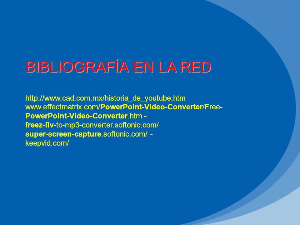 BIBLIOGRAFÍA EN LA RED http://www.cad.com.mx/historia_de_youtube.htm