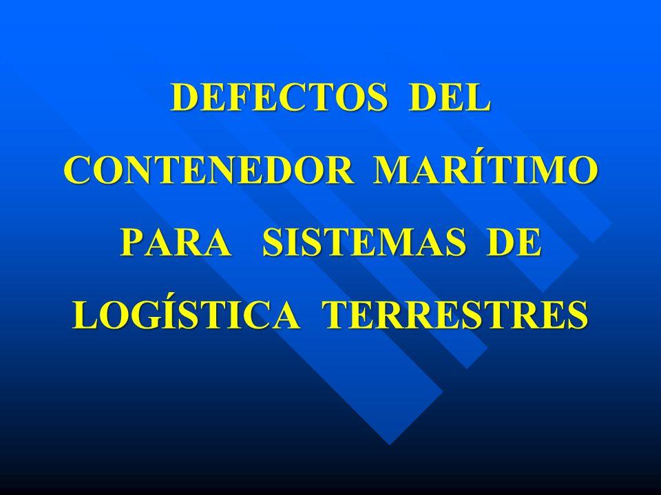 DEFECTOS DEL CONTENEDOR MARÍTIMO PARA SISTEMAS DE LOGÍSTICA TERRESTRES