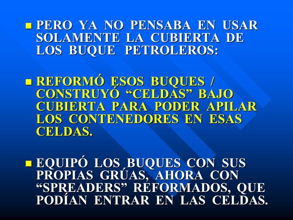 PERO YA NO PENSABA EN USAR SOLAMENTE LA CUBIERTA DE LOS BUQUE PETROLEROS: