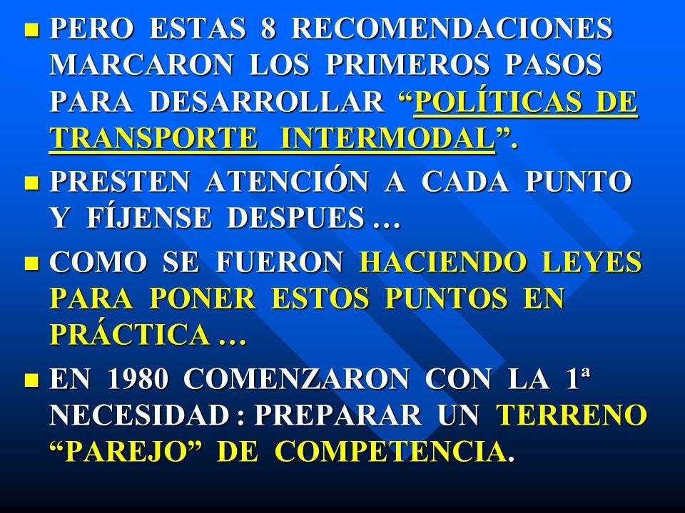 PERO ESTAS 8 RECOMENDACIONES MARCARON LOS PRIMEROS PASOS PARA DESARROLLAR POLÍTICAS DE TRANSPORTE INTERMODAL .