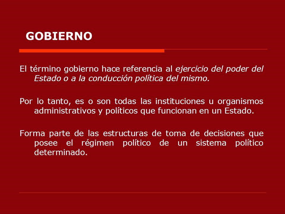 GOBIERNO El término gobierno hace referencia al ejercicio del poder del Estado o a la conducción política del mismo.