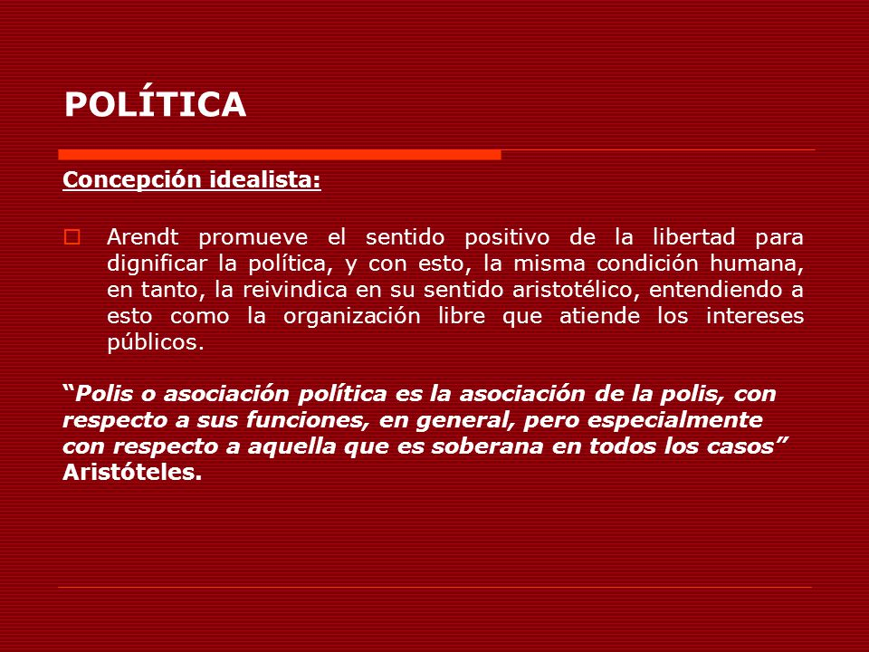 POLÍTICA Concepción idealista: