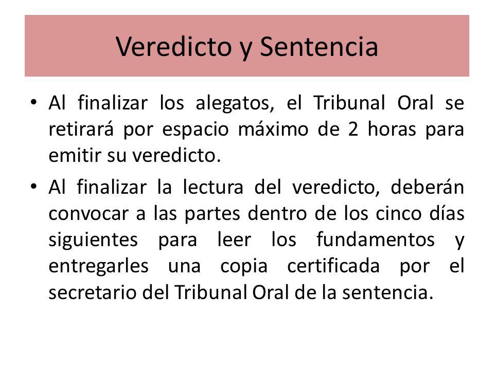 Veredicto y Sentencia Al finalizar los alegatos, el Tribunal Oral se retirará por espacio máximo de 2 horas para emitir su veredicto.