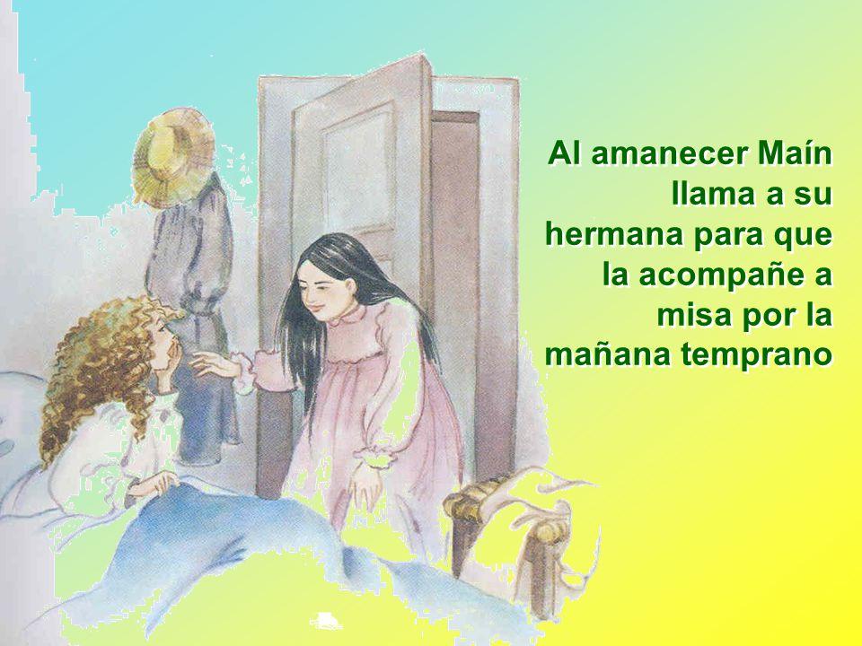 Al amanecer Maín llama a su hermana para que la acompañe a misa por la mañana temprano