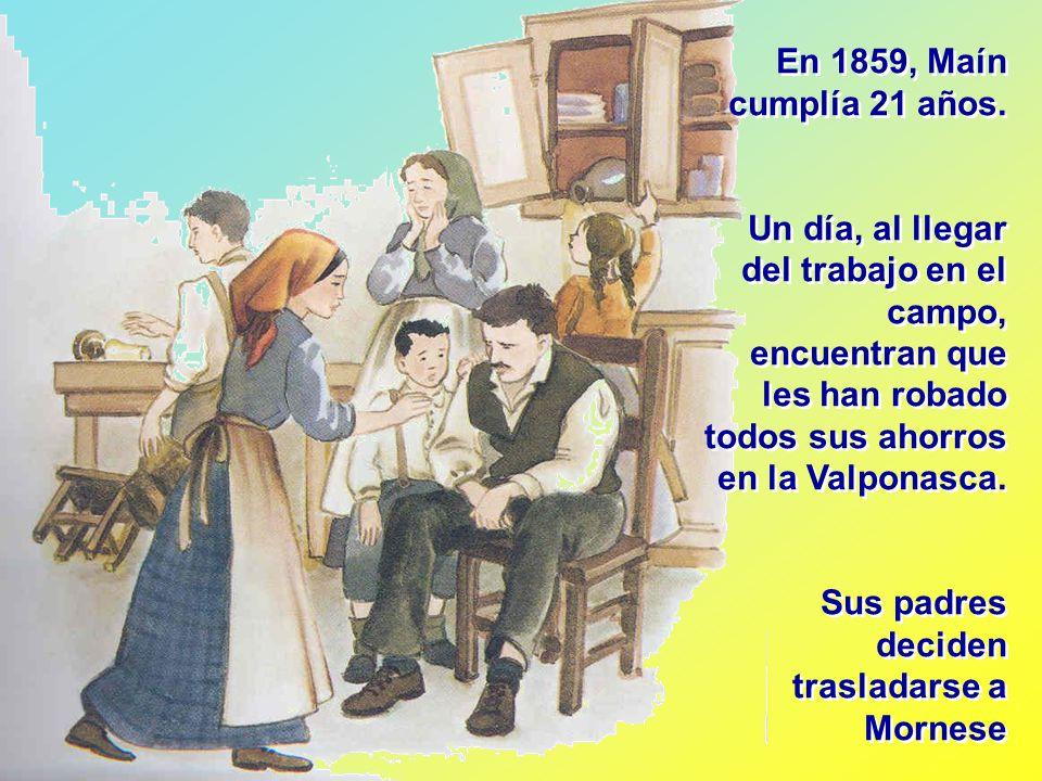 En 1859, Maín cumplía 21 años. Un día, al llegar del trabajo en el campo, encuentran que les han robado todos sus ahorros en la Valponasca.