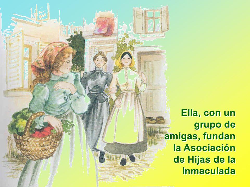 Ella, con un grupo de amigas, fundan la Asociación de Hijas de la Inmaculada