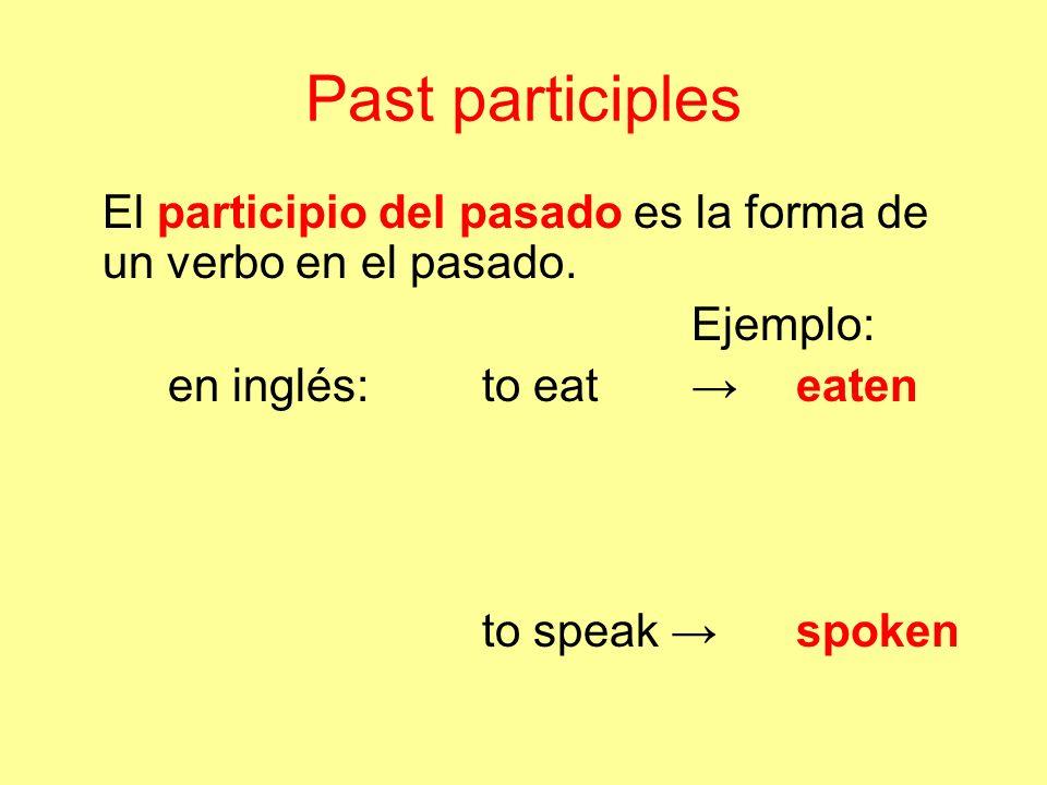 Past participlesEl participio del pasado es la forma de un verbo en el pasado. Ejemplo: en inglés: to eat → eaten.