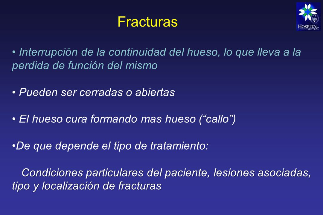 Fracturas Interrupción de la continuidad del hueso, lo que lleva a la perdida de función del mismo.