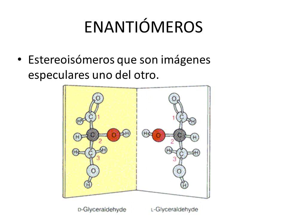ENANTIÓMEROS Estereoisómeros que son imágenes especulares uno del otro.
