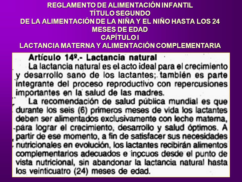 REGLAMENTO DE ALIMENTACIÓN INFANTIL TÍTULO SEGUNDO DE LA ALIMENTACIÓN DE LA NIÑA Y EL NIÑO HASTA LOS 24 MESES DE EDAD CAPÍTULO I LACTANCIA MATERNA Y ALIMENTACIÓN COMPLEMENTARIA