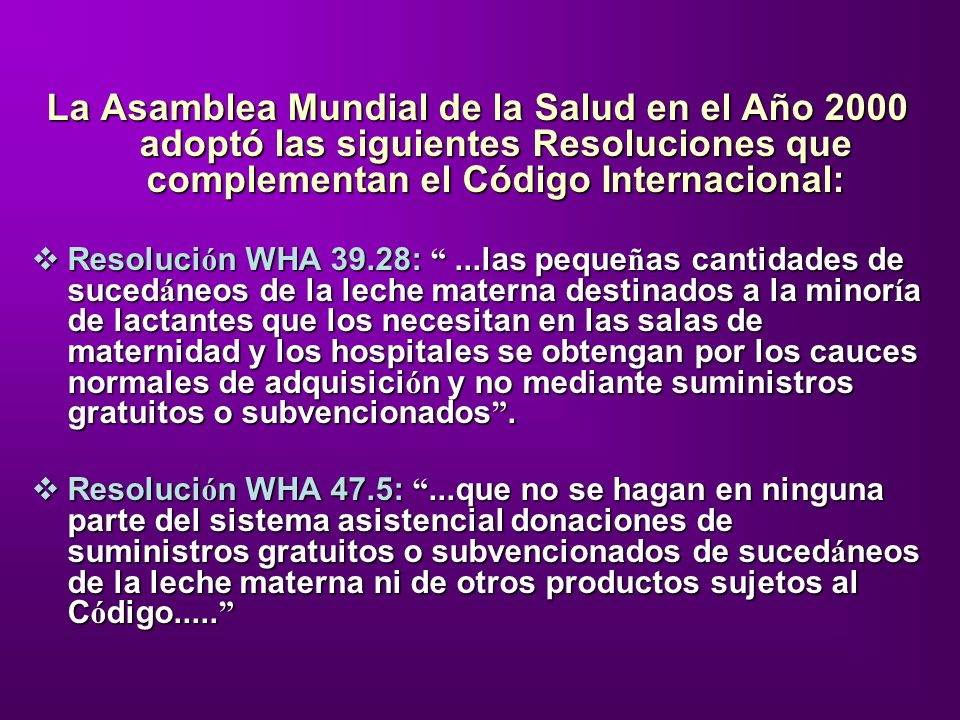 La Asamblea Mundial de la Salud en el Año 2000 adoptó las siguientes Resoluciones que complementan el Código Internacional: