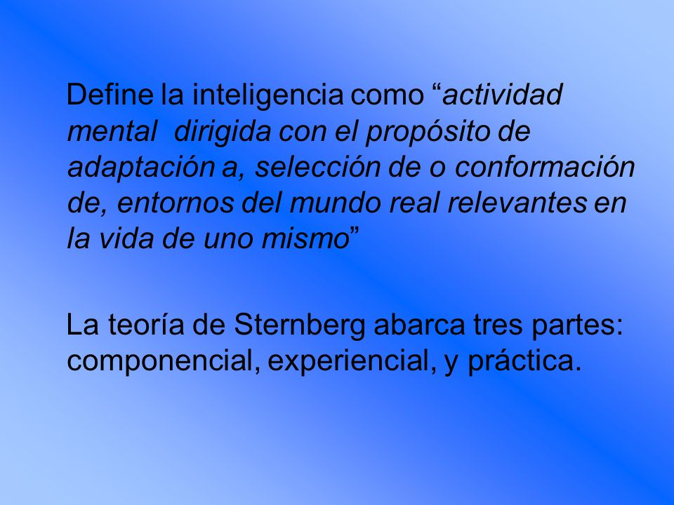 Define la inteligencia como actividad mental dirigida con el propósito de adaptación a, selección de o conformación de, entornos del mundo real relevantes en la vida de uno mismo