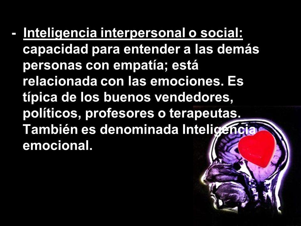 - Inteligencia interpersonal o social: capacidad para entender a las demás personas con empatía; está relacionada con las emociones.