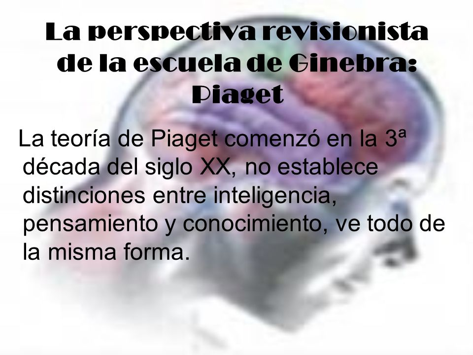 La perspectiva revisionista de la escuela de Ginebra: Piaget