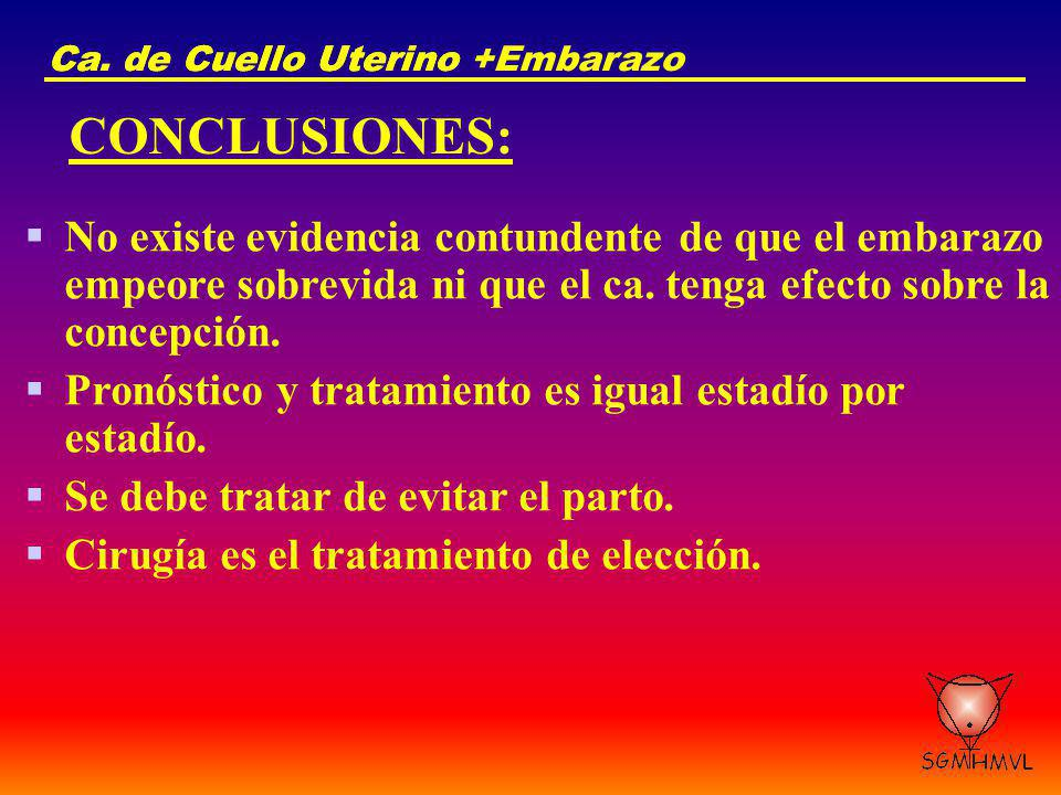 Ca. de Cuello Uterino Ca. de Cuello Uterino +Embarazo. CONCLUSIONES: