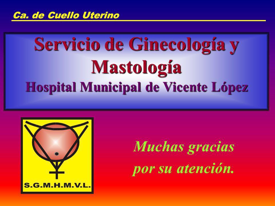 Ca. de Cuello Uterino Ca. de Cuello Uterino. Servicio de Ginecología y Mastología Hospital Municipal de Vicente López.