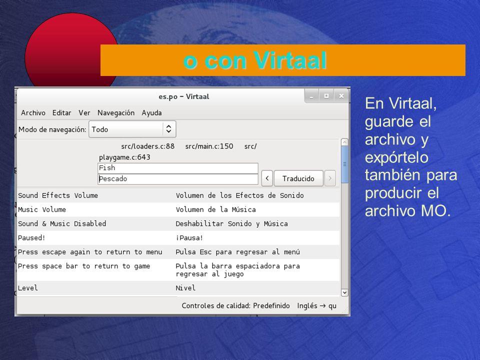 o con Virtaal En Virtaal, guarde el archivo y expórtelo también para producir el archivo MO.
