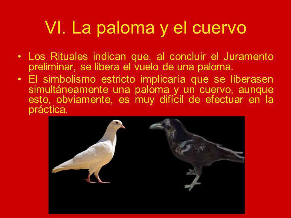 VI. La paloma y el cuervo Los Rituales indican que, al concluir el Juramento preliminar, se libera el vuelo de una paloma.