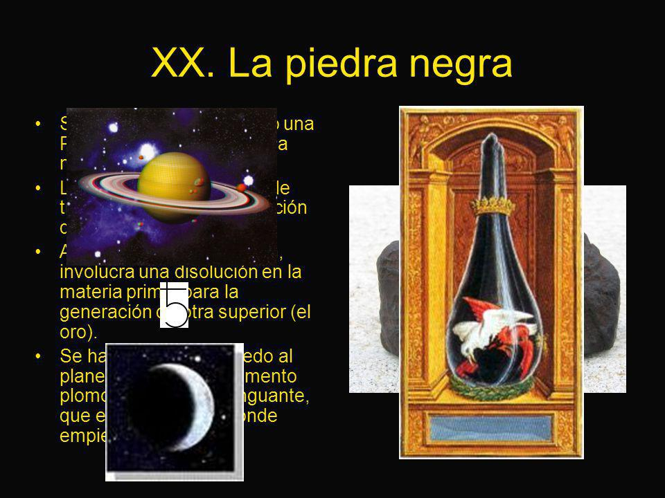 XX. La piedra negra Se le entrega al Candidato una Piedra Negra, símbolo de la nigredo.