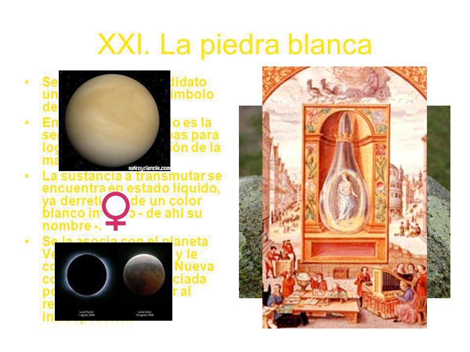 XXI. La piedra blanca Se le entrega al Candidato una Piedra Blanca, símbolo de la albedo.