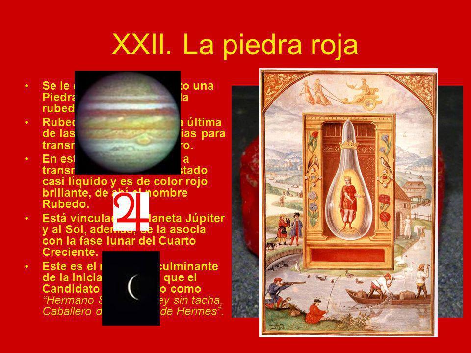 XXII. La piedra roja Se le entrega al Candidato una Piedra Roja, símbolo de la rubedo.