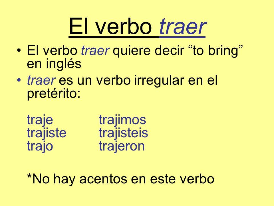 El verbo traer El verbo traer quiere decir to bring en inglés