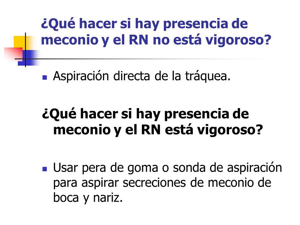 ¿Qué hacer si hay presencia de meconio y el RN no está vigoroso