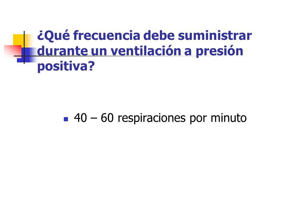 ¿Qué frecuencia debe suministrar durante un ventilación a presión positiva
