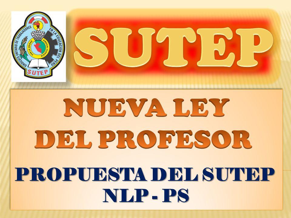 SUTEP NUEVA LEY DEL PROFESOR PROPUESTA DEL SUTEP NLP - PS
