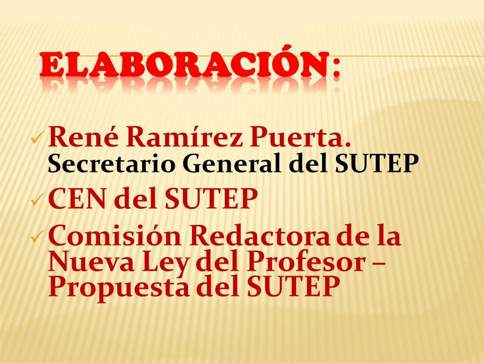 ELABORACIÓN: René Ramírez Puerta. Secretario General del SUTEP
