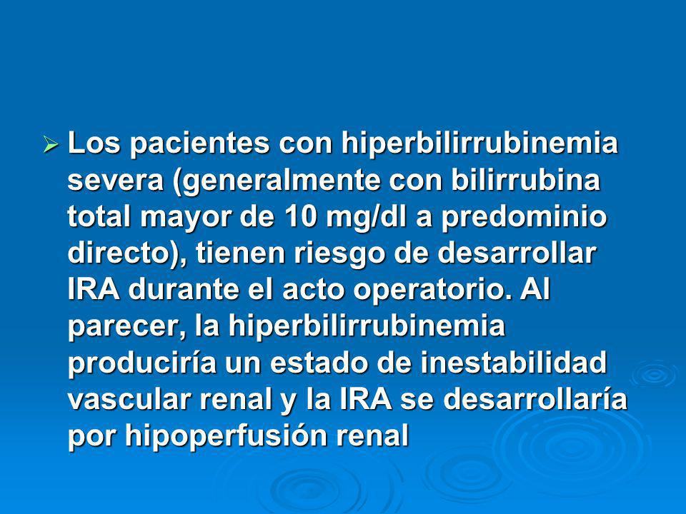 Los pacientes con hiperbilirrubinemia severa (generalmente con bilirrubina total mayor de 10 mg/dl a predominio directo), tienen riesgo de desarrollar IRA durante el acto operatorio.
