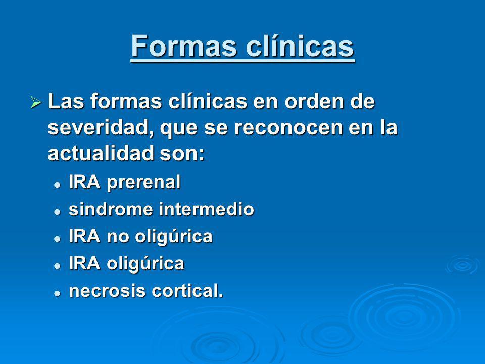 Formas clínicas Las formas clínicas en orden de severidad, que se reconocen en la actualidad son: IRA prerenal.