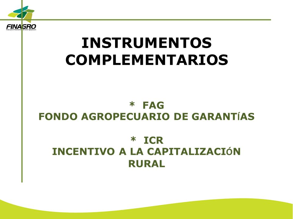 INSTRUMENTOS COMPLEMENTARIOS. FAG FONDO AGROPECUARIO DE GARANTÍAS