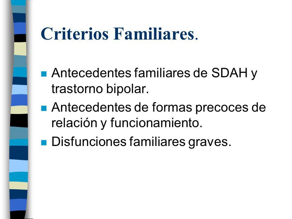 Criterios Familiares. Antecedentes familiares de SDAH y trastorno bipolar. Antecedentes de formas precoces de relación y funcionamiento.