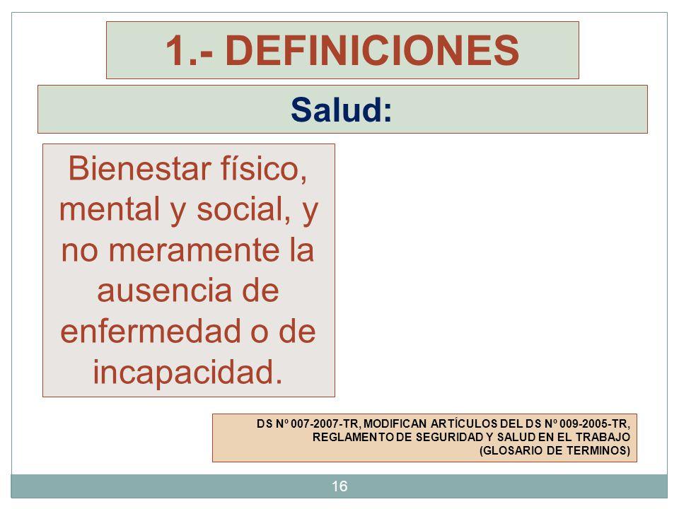 1.- DEFINICIONES Salud: Bienestar físico, mental y social, y no meramente la ausencia de. enfermedad o de incapacidad.
