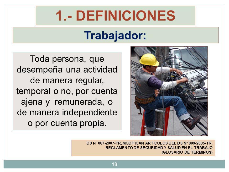1.- DEFINICIONES Trabajador: Toda persona, que desempeña una actividad