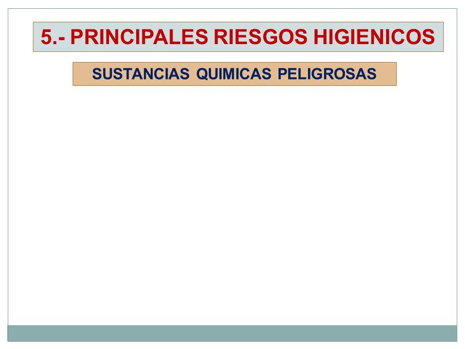 5.- PRINCIPALES RIESGOS HIGIENICOS SUSTANCIAS QUIMICAS PELIGROSAS