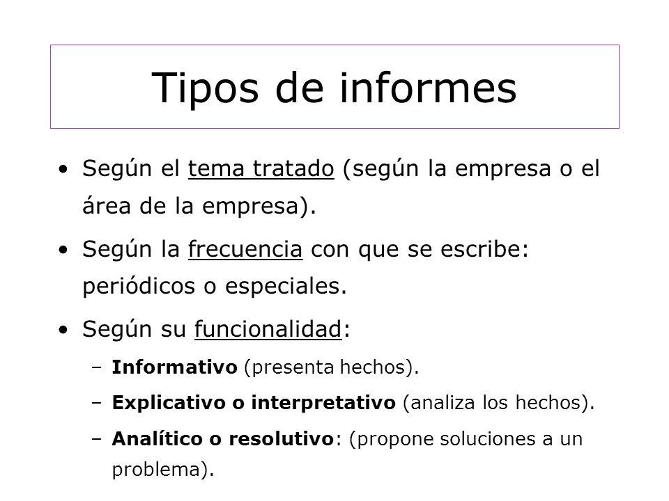 Tipos de informes Según el tema tratado (según la empresa o el área de la empresa). Según la frecuencia con que se escribe: periódicos o especiales.