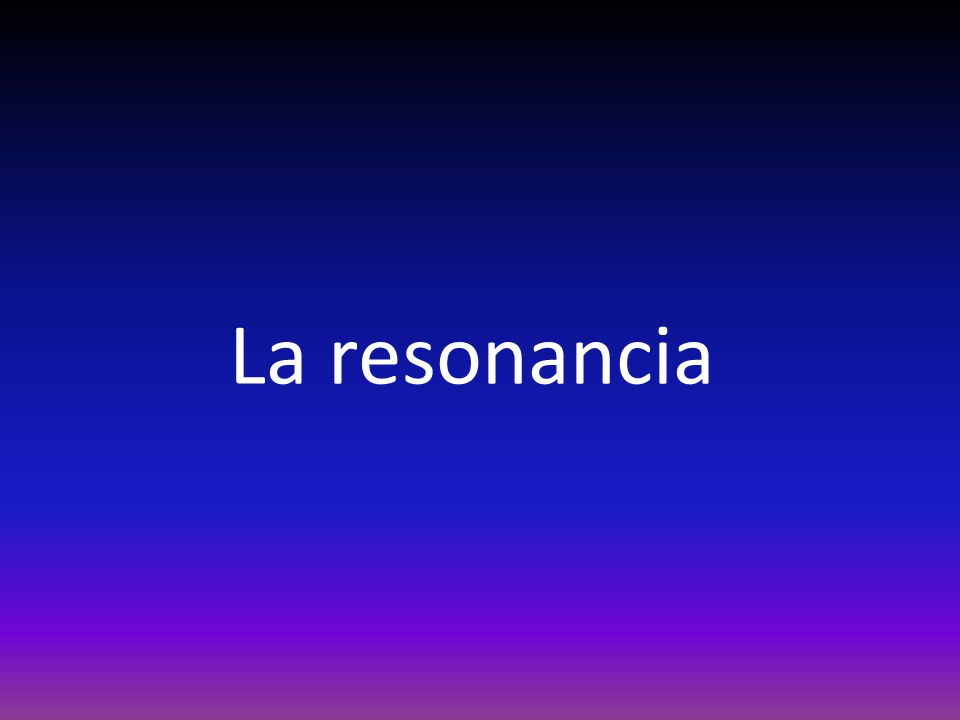 La resonancia