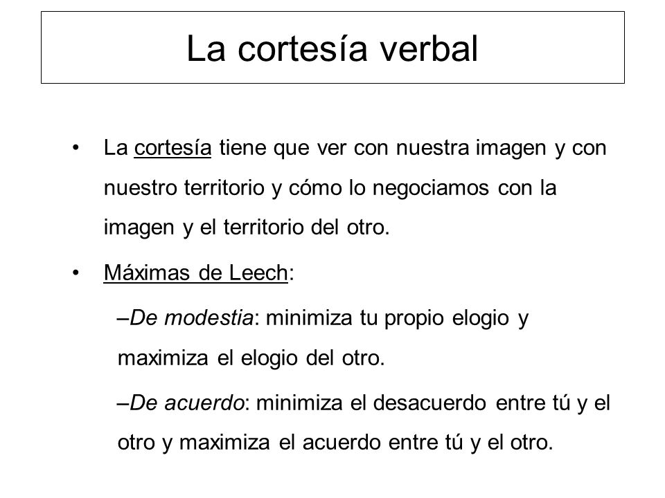 La cortesía verbal La cortesía tiene que ver con nuestra imagen y con nuestro territorio y cómo lo negociamos con la imagen y el territorio del otro.