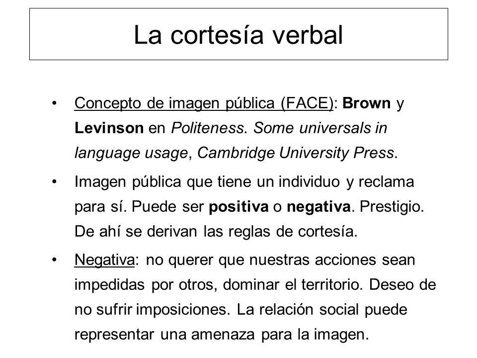 La cortesía verbal Concepto de imagen pública (FACE): Brown y Levinson en Politeness. Some universals in language usage, Cambridge University Press.