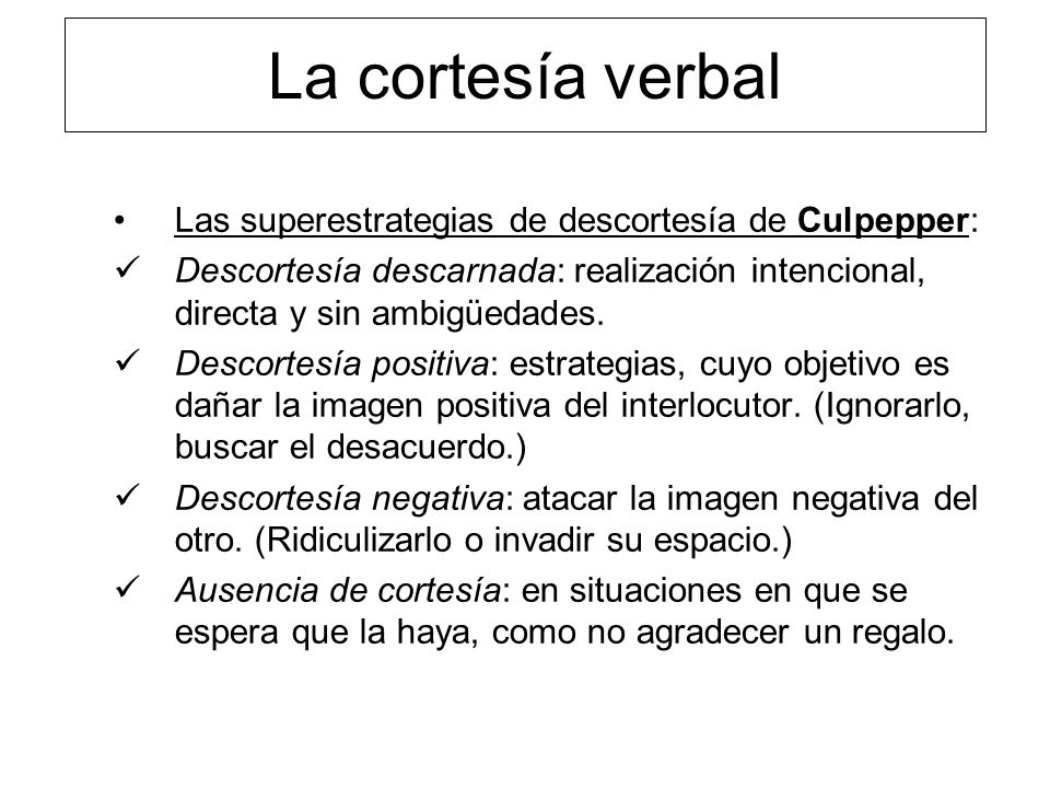 La cortesía verbal Las superestrategias de descortesía de Culpepper: